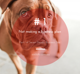 No 1 - Not making a business plan - Part of the 7 Deadly business sins from Sixdots.com.au