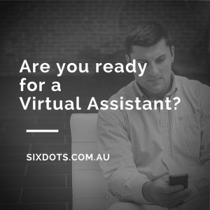 Are you ready for a Virtual Assistant-Sixdots.com.au