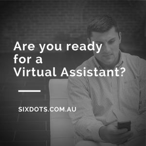 Are you readyfor aVirtual Assistant-Sixdots.com.au