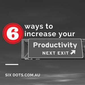 6 ways to increase productivity - sixdots.com.au